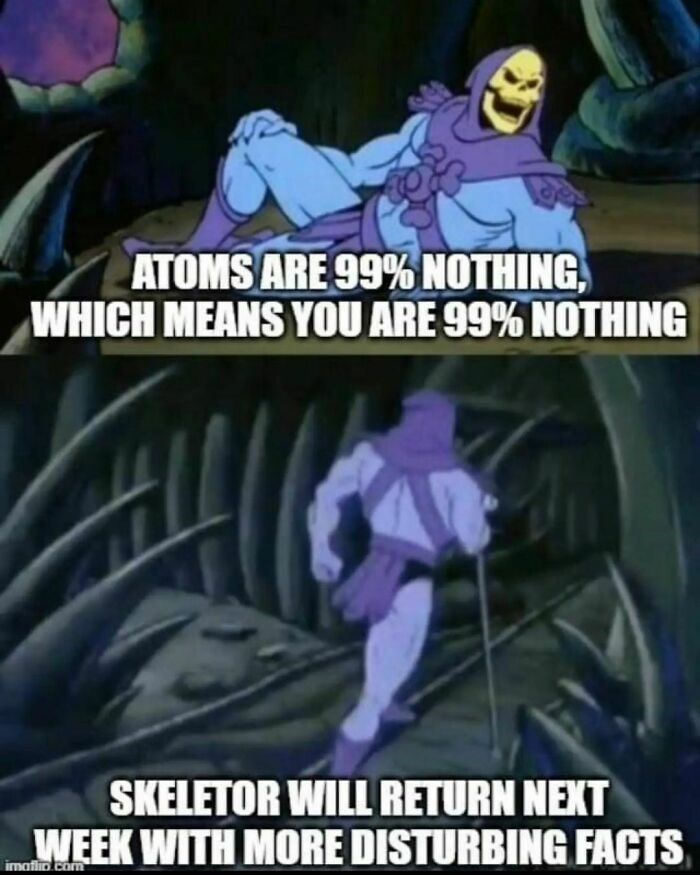 Purple - ATOMS ARE 99% NOTHING, WHICH MEANS YOU ARE 99% NOTHING SKELETOR WILL RETURN NEXT WEEK WITH MORE DISTURBING FACTS imatlin com