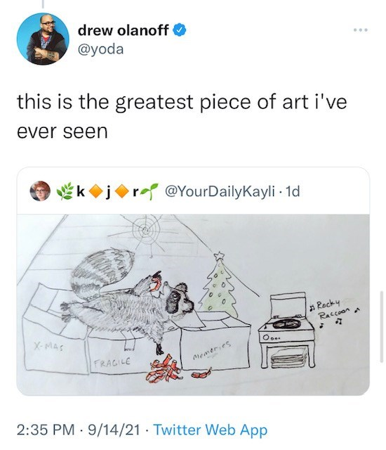 Font - drew olanoff O @yoda this is the greatest piece of art i've ever seen kjr @YourDailyKayli - 1d n Recky Raccoona X-MAS FRAGILE Memeries 2:35 PM 9/14/21 · Twitter Web App