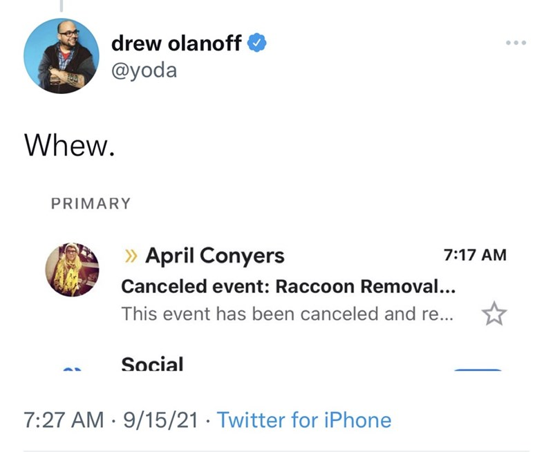 Font - drew olanoff ... @yoda Whew. PRIMARY » April Conyers 7:17 AM Canceled event: Raccoon Removal... This event has been canceled and re... Social 7:27 AM · 9/15/21 · Twitter for iPhone