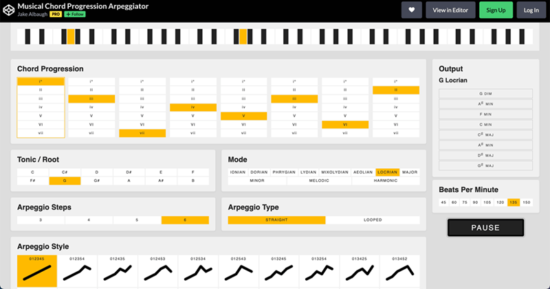 Product - Musical Chord Progression Arpeggiator Jake Albaugh PRO + Follow View in Editor Sign Up Log In Chord Progression Output G Locrian II II G DIM A MIN iv iv iv iv iv iv iv F MIN V V V V V V V VI VI VI VI VI VI VI VI C MIN vii vii vii vii vi vii vii vii c MAJ A# MIN DF MAJ Tonic / Root Mode G# MAJ D De E IONIAN DORIAN PHRYGIAN LYDIAN MIXOLYDIAN AEOLIAN LOCRIAN MAJOR A A B MINOR MELODIC HARMONIC Beats Per Minute 135 150 45 60 75 90 105 120 Arpeggio Steps Arpeggio Type STRAIGHT LOOPED PAUSE A