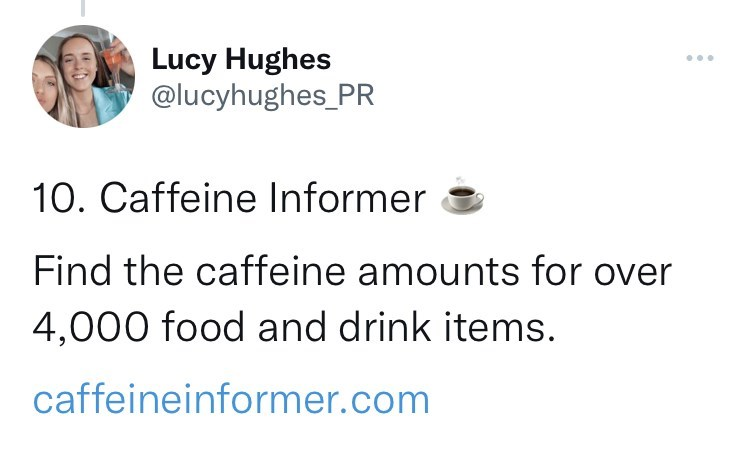 Jaw - Lucy Hughes @lucyhughes_PR ... 10. Caffeine Informer a Find the caffeine amounts for over 4,000 food and drink items. caffeineinformer.com