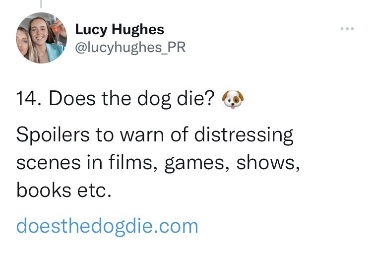 Font - Lucy Hughes @lucyhughes_PR ... 14. Does the dog die? O Spoilers to warn of distressing scenes in films, games, shows, books etc. doesthedogdie.com