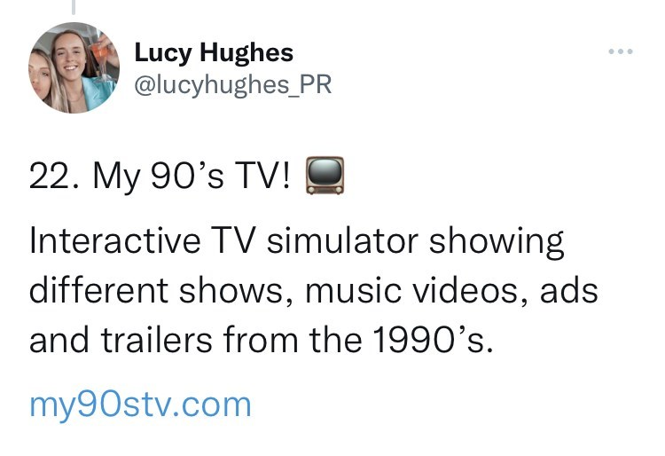 Font - Lucy Hughes @lucyhughes_PR ... 22. My 90's TV! Interactive TV simulator showing different shows, music videos, ads and trailers from the 1990's. my90stv.com
