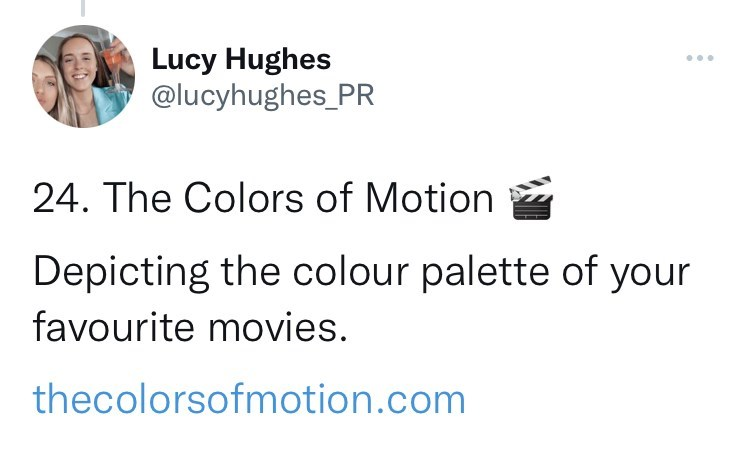 Font - Lucy Hughes @lucyhughes_PR ... 24. The Colors of Motion Depicting the colour palette of your favourite movies. thecolorsofmotion.com