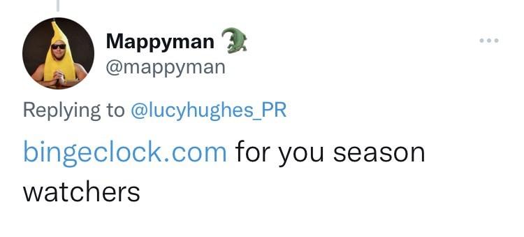 Font - Mappyman @mappyman ... Replying to @lucyhughes_PR bingeclock.com for you season watchers