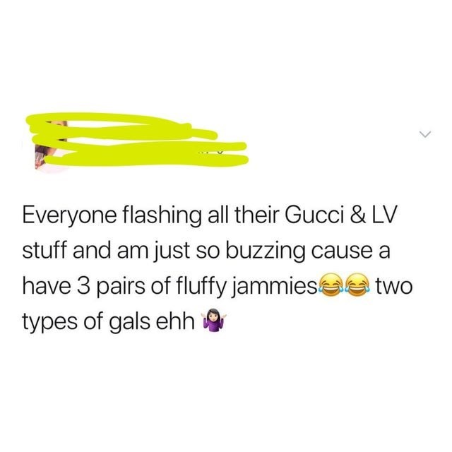 Font - Everyone flashing all their Gucci & LV stuff and am just so buzzing cause a have 3 pairs of fluffy jammies a two types of gals ehh