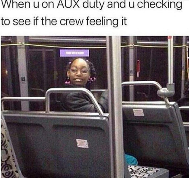Motor vehicle - When u on AUX duty and u checking to see if the crew feeling it 121