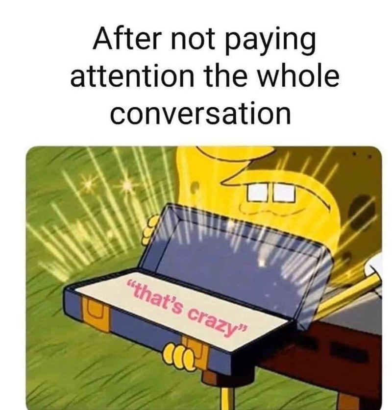 """Line - After not paying attention the whole conversation """"that's crazy"""""""