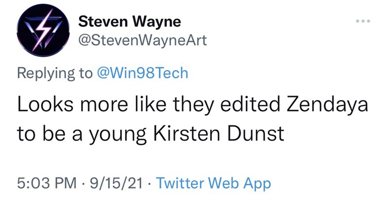 Font - Steven Wayne @StevenWayneArt •.. Replying to @Win98Tech Looks more like they edited Zendaya to be a young Kirsten Dunst 5:03 PM · 9/15/21 · Twitter Web App
