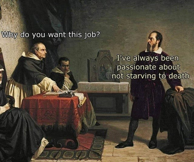 Human - Why do you want this job? I've always been passionate about not starving tỏ death