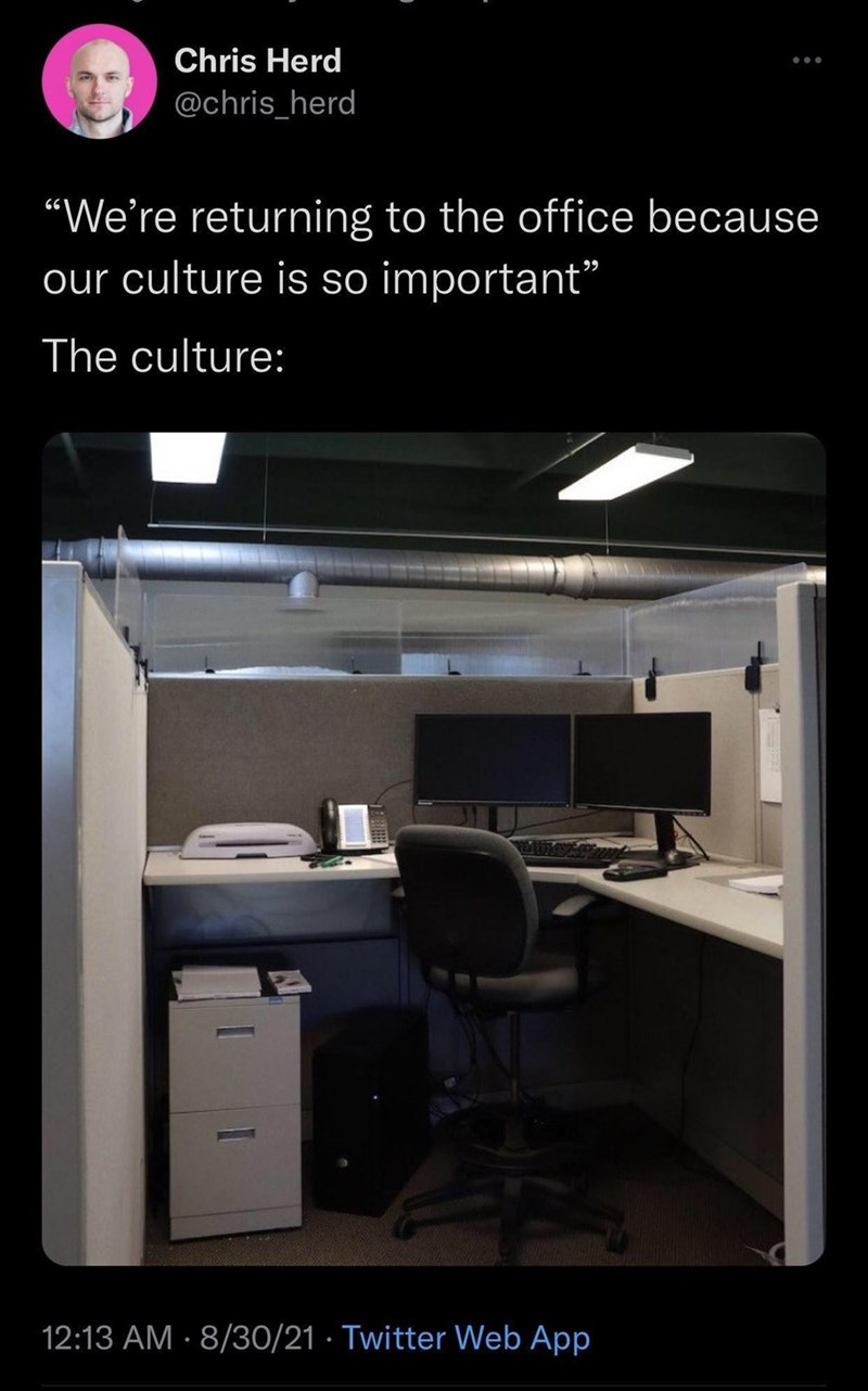 """Computer - Chris Herd @chris_herd """"We're returning to the office because our culture is so important"""" The culture: 12:13 AM · 8/30/21 · Twitter Web App"""