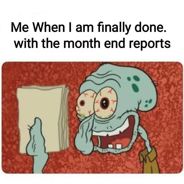 Cartoon - Me When I am finally done. with the month end reports