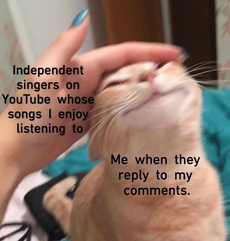 Hand - Independent singers on YouTube whose songs I enjoy listening to Me when they reply to my comments.