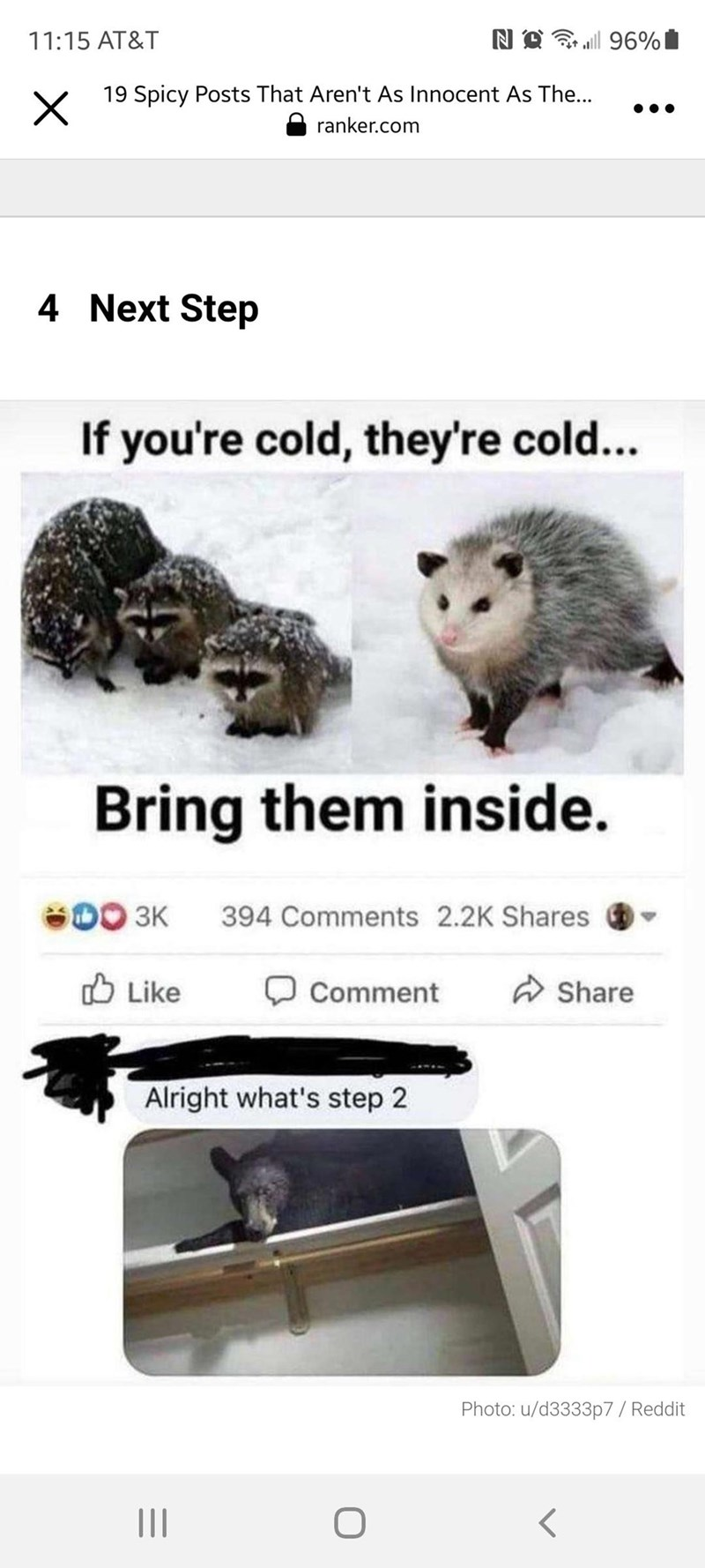 Vertebrate - 11:15 AT&T NAG 96% 19 Spicy Posts That Aren't As Innocent As The... ranker.com 4 Next Step If you're cold, they're cold... Bring them inside. S00 3K 394 Comments 2.2K Shares O Like Comment W Share Alright what's step 2 Photo: u/d3333p7/ Reddit II