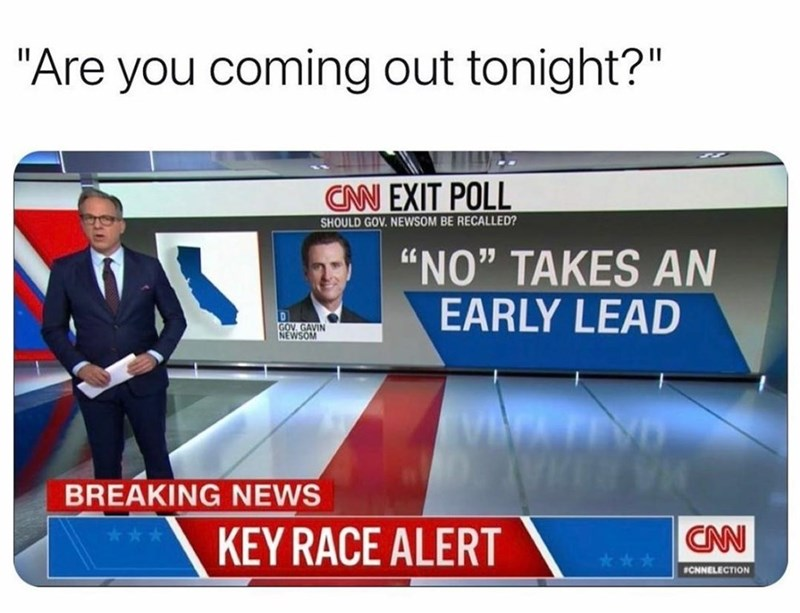 """Tie - """"Are you coming out tonight?"""" CAN EXIT POLL SHOULD GOV. NEWSOM BE RECALLED? """"NO"""" TAKES AN EARLY LEAD D GOV. GAVIN NEWSOM HARHA CNN BREAKING NEWS KEY RACE ALERT ICNNELECTION"""