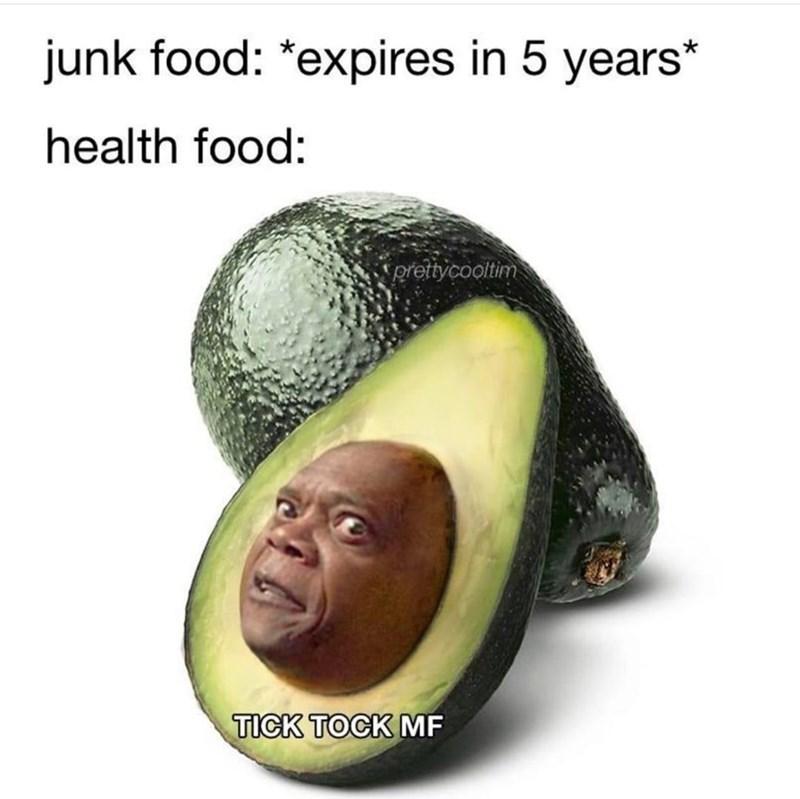 Food - junk food: *expires in 5 years* health food: prettycooltim TICK TOCK MF
