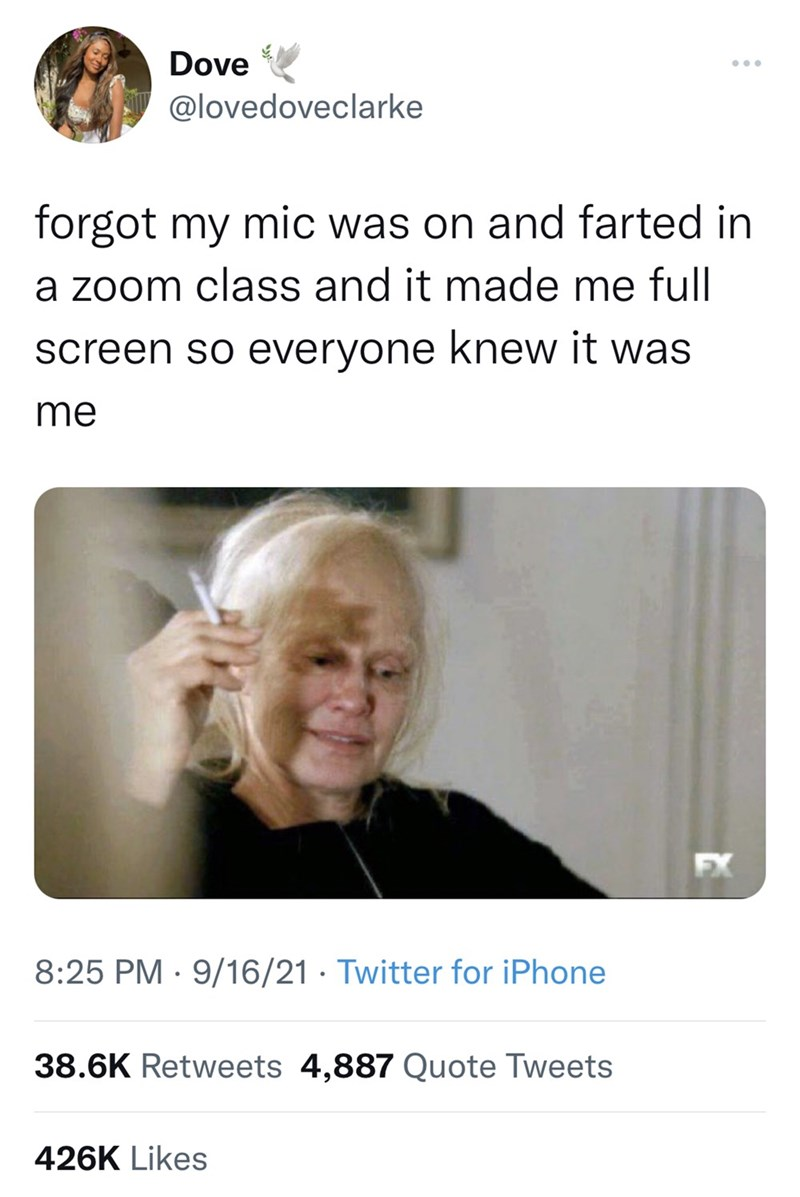 Font - Dove ... @lovedoveclarke forgot my mic was on and farted in a zoom class and it made me full screen so everyone knew it was me EX 8:25 PM · 9/16/21 · Twitter for iPhone 38.6K Retweets 4,887 Quote Tweets 426K Likes