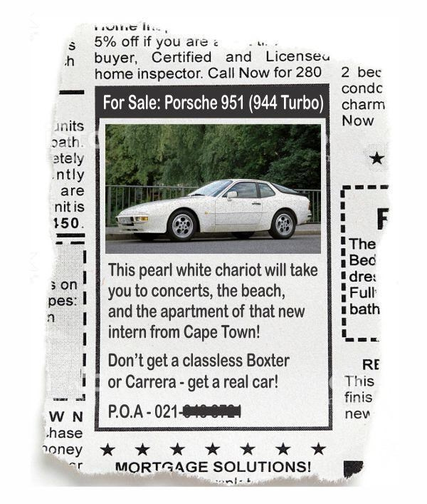 Automotive parking light - 5% off if you are a .h buyer, Certified and Licenseu home inspector. Call Now for 280 2 bec condc For Sale: Porsche 951 (944 Turbo) charm Now units path. etely ntly are nit is 150. This pearl white chariot will take you to concerts, the beach, and the apartment of that new intern from Cape Town! The Bed Idre: Full bath s on pes: Don't get a classless Boxter or Carrera - get a real car! RE This finis P.O.A - 021-10OTe W N hase new honey * * * * * * * MORTGAGE SOLUTIONS!