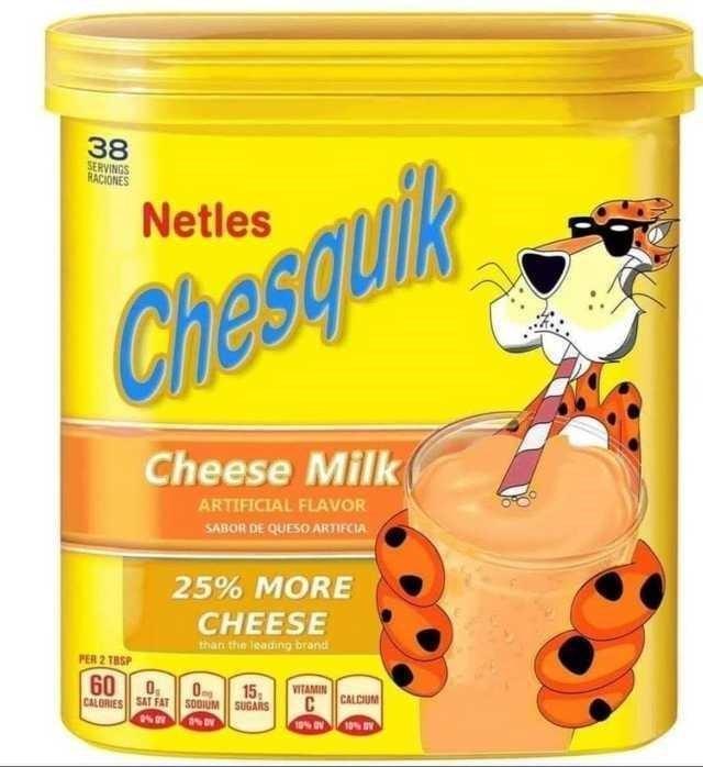 Food - 38 SERVINGS RACIONES Netles Chesquik Cheese Milk( ARTIFICIAL FLAVOR SABOR DE QUESO ARTIFCIA 25% MORE CHEESE than the isading brand PER 2 TBSP 60 0, SODIUM SUGARS 15, VITAMIN CALCIUM CALORIES SAT FAT 10% OV 10% BV