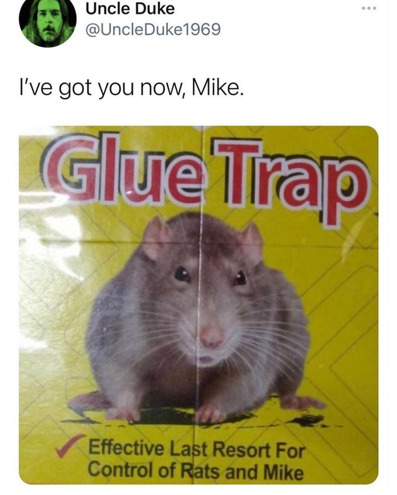 Rodent - Uncle Duke ... @UncleDuke1969 I've got you now, Mike. Glue Trap Effective Last Resort For Control of Rats and Mike