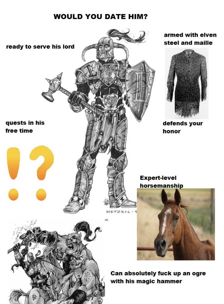 """White - WOULD YOU DATE HIM? armed with elven steel and maille ready to serve his lord quests in his defends your free time honor !? Expert-level horsemanship METZEN.S """"pe Can absolutely fuck up an ogre with his magic hammer"""
