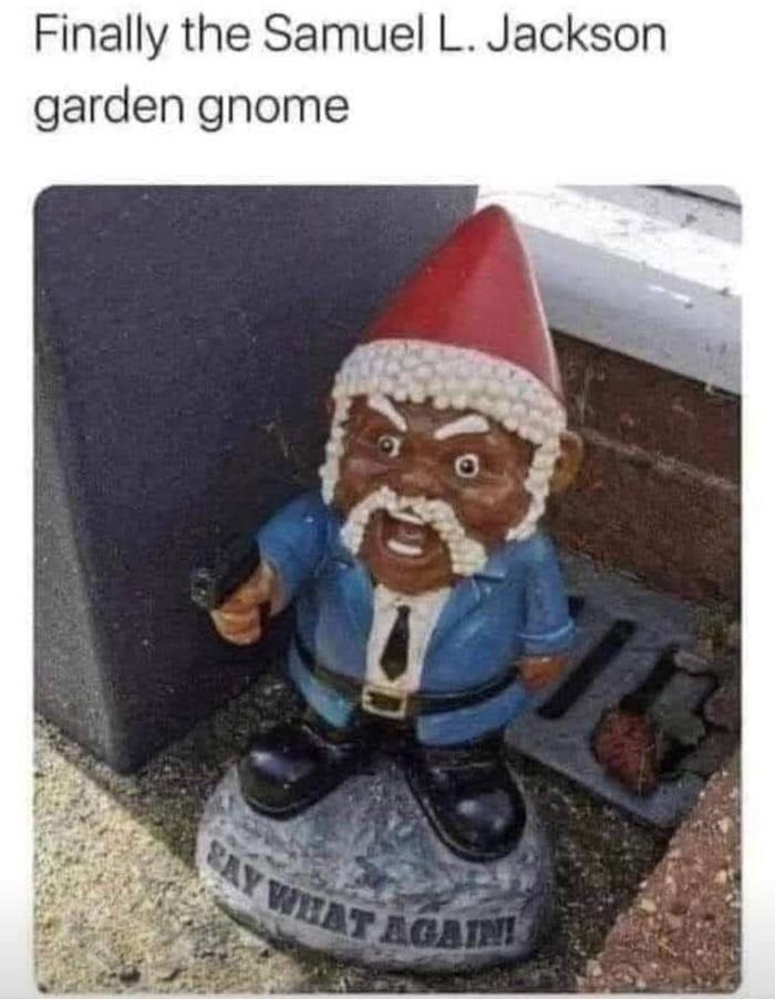 Garden gnome - Finally the Samuel L. Jackson RAY WHAT AGAIN garden gnome