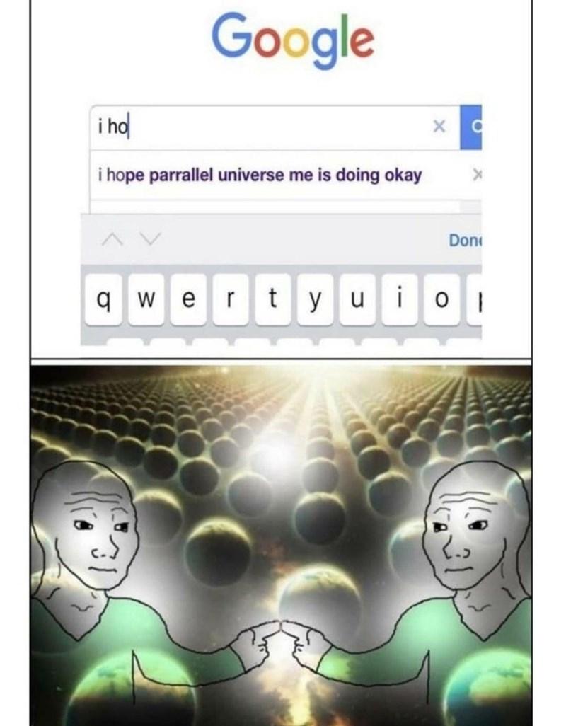 White - Google i ho i hope parrallel universe me is doing okay Don 9 we tyuio I r