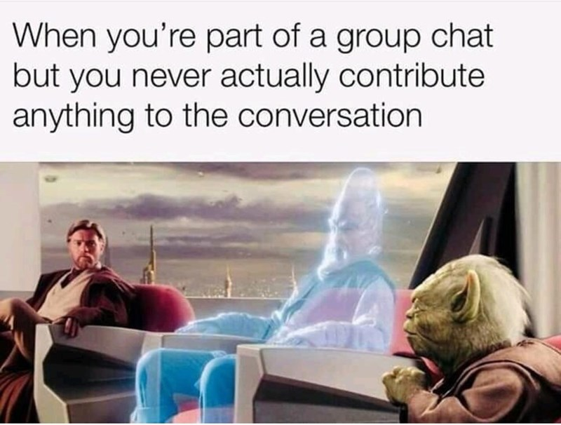 Product - When you're part of a group chat but you never actually contribute anything to the conversation