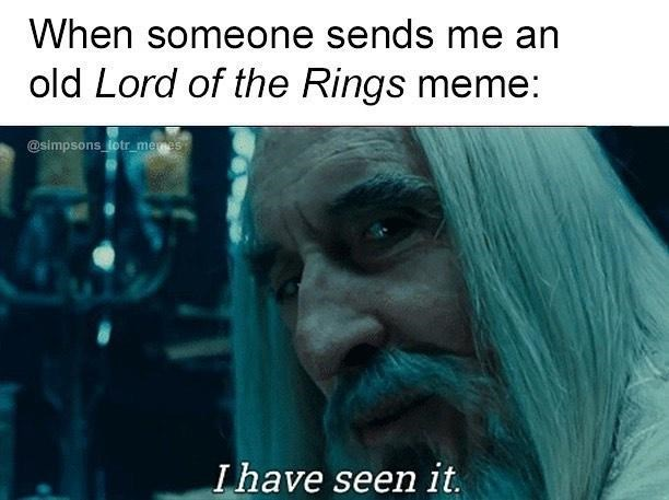 Mouth - When someone sends me an old Lord of the Rings meme: @simpsons lotr mees Ihave seen it.