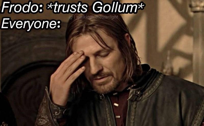 Forehead - Frodo: trusts Gollum Everyone: ig walkinginthestarlight