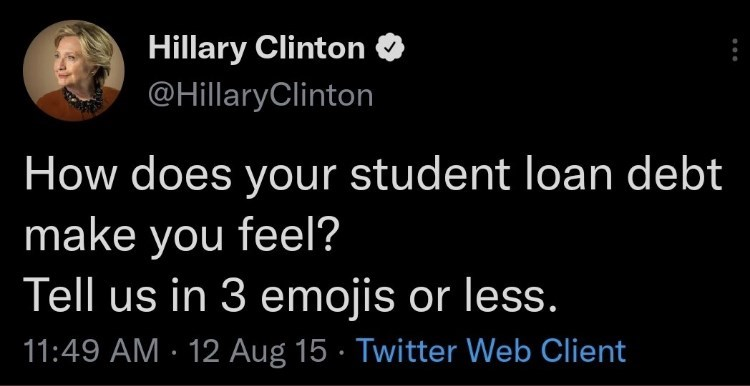 Organism - Hillary Clinton @HillaryClinton How does your student loan debt make you feel? Tell us in 3 emojis or less. 11:49 AM · 12 Aug 15 · Twitter Web Client