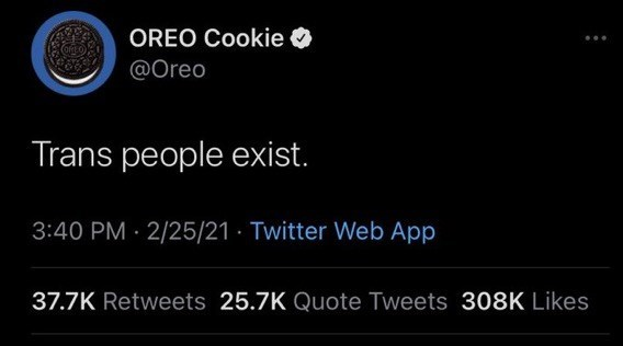 Font - OREO Cookie O @Oreo Trans people exist. 3:40 PM · 2/25/21 · Twitter Web App 37.7K Retweets 25.7K Quote Tweets 308K Likes