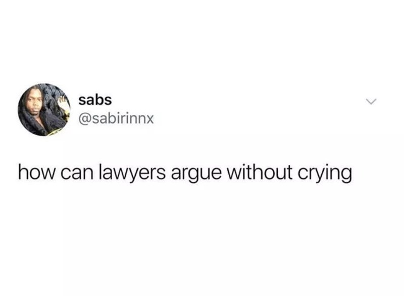 Font - sabs @sabirinnx how can lawyers argue without crying <>