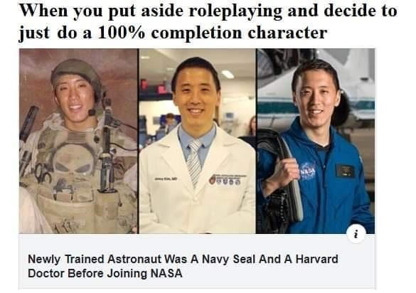 Smile - When you put aside roleplaying and decide to just do a 100% completion character Newly Trained Astronaut Was A Navy Seal And A Harvard Doctor Before Joining NASA