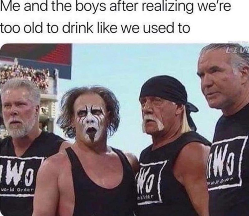 Facial expression - Me and the boys after realizing we're too old to drink like we used to Wo Wo vorld Order JWW