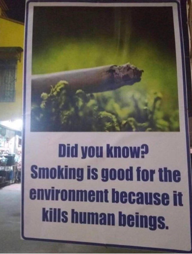 Poster - Did you know? Smoking is good for the environment because it kills human beings.