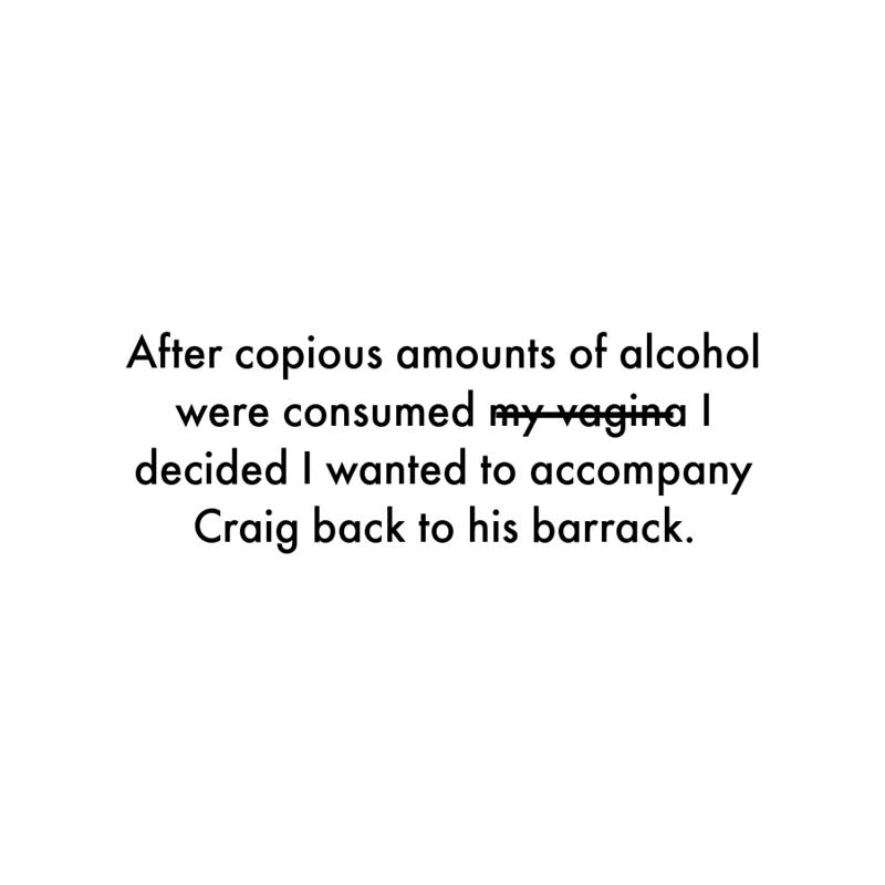 Font - After copious amounts of alcohol were consumed my vagina I decided I wanted to accompany Craig back to his barrack.