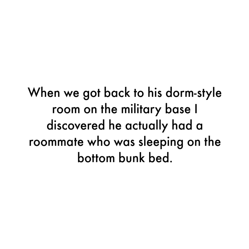 Font - When we got back to his dorm-style room on the military base I discovered he actually had a roommate who was sleeping on the bottom bunk bed.