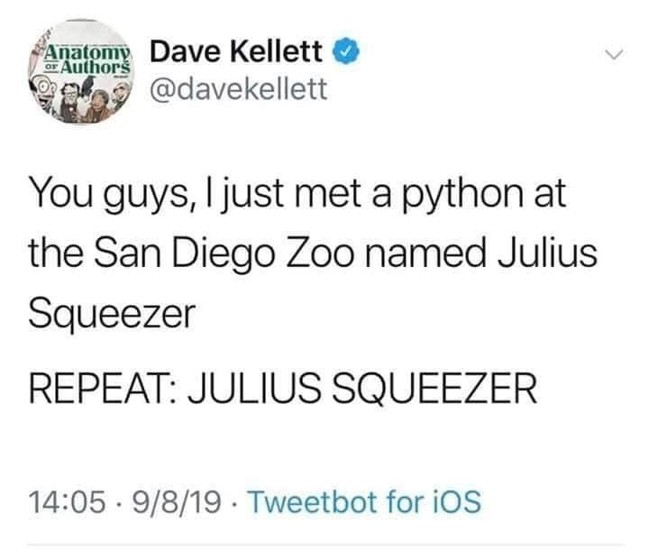 Font - Anatomy Dave Kellett @davekellett Or Authors You guys, I just met a python at the San Diego Zoo named Julius Squeezer REPEAT: JULIUS SQUEEZER 14:05 · 9/8/19. Tweetbot for ios