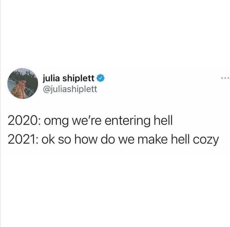 Font - julia shiplett O @juliashiplett 2020: omg we're entering hell 2021: ok so how do we make hell cozy