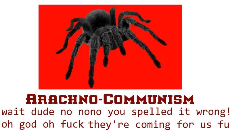 Head - ARACHNO-COMMUNISM wait dude no nono you spelled it wrong! oh god oh fuck they're coming for us fu