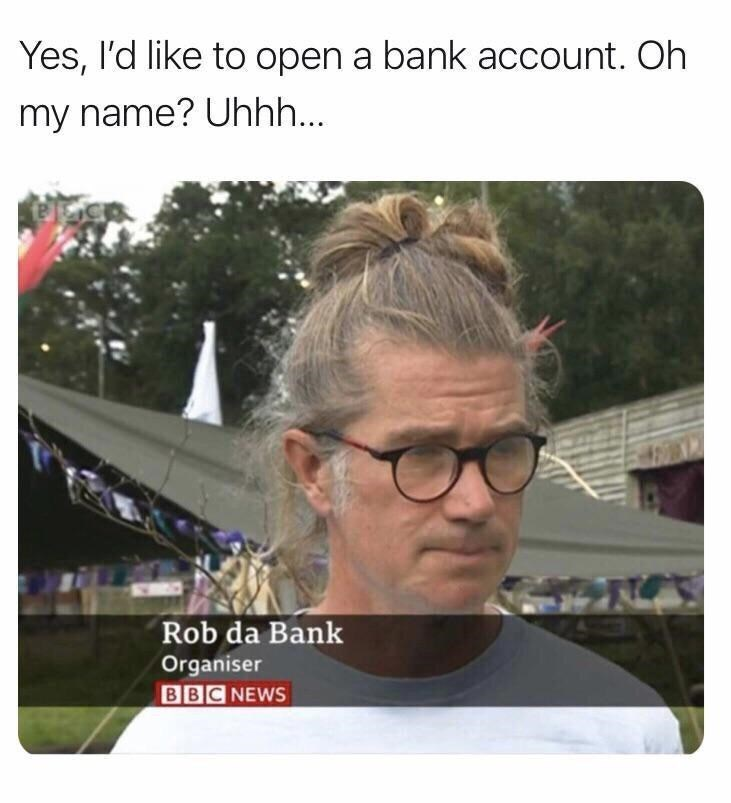 Forehead - Yes, l'd like to open a bank account. Oh my name? Uhhh... Rob da Bank Organiser BBC NEWS