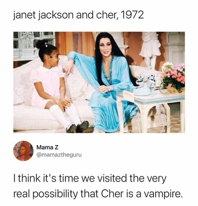 Arm - janet jackson and cher, 1972 Mama Z @mamaztheguru I think it's time we visited the very real possibility that Cher is a vampire.
