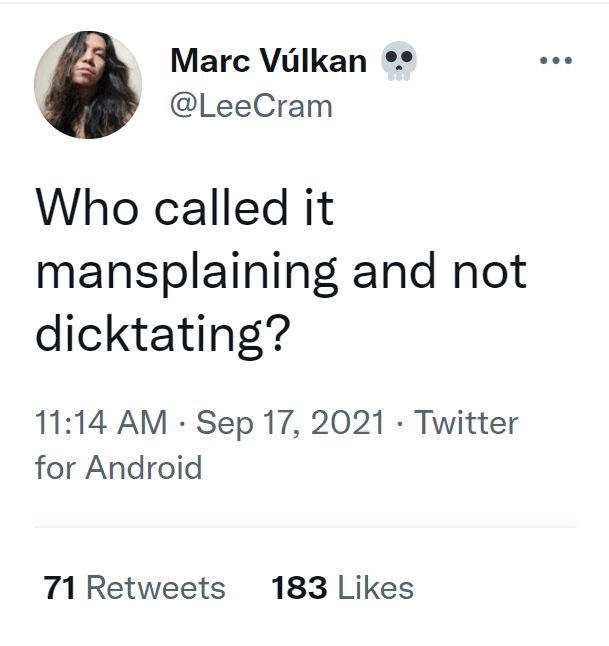 Font - Marc Vúlkan @LeeCram Who called it mansplaining and not dicktating? 11:14 AM · Sep 17, 2021 · Twitter for Android 71 Retweets 183 Likes
