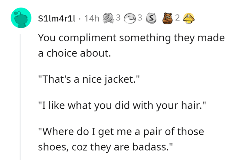 """Font - Silm4r1l · 14h .3 2 You compliment something they made a choice about. """"That's a nice jacket."""" """"I like what you did with your hair."""" """"Where do I get me a pair of those shoes, coz they are badass."""""""