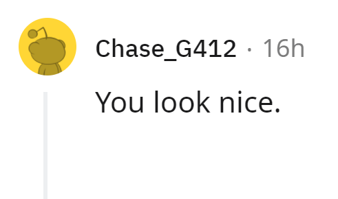 Rectangle - Chase_G412 · 16h You look nice.