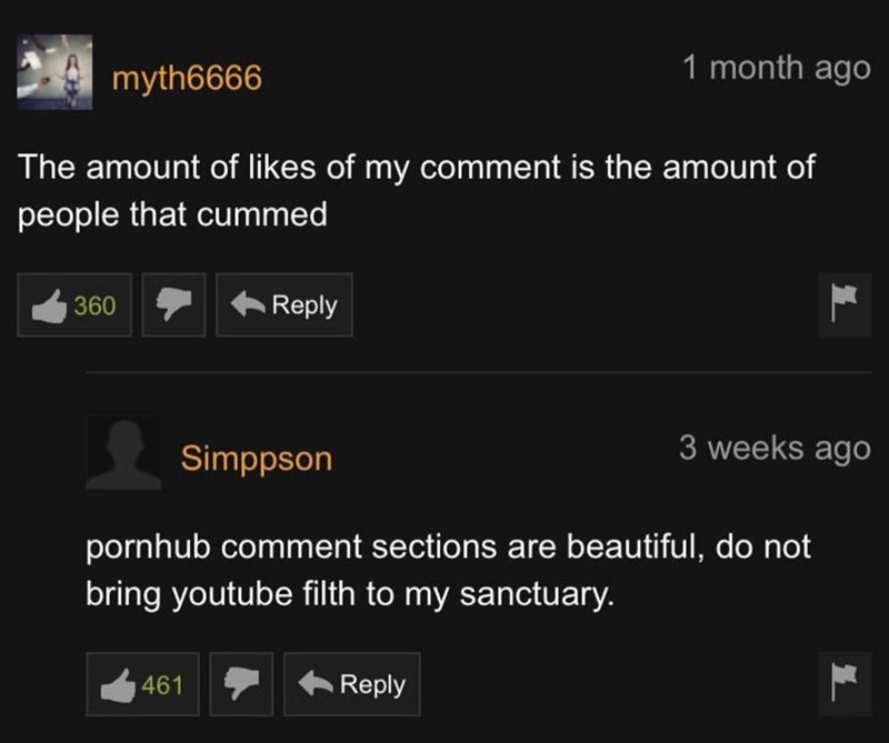 Font - 1 month ago myth6666 The amount of likes of my comment is the amount of people that cummed 360 Reply 3 weeks ago Simppson pornhub comment sections are beautiful, do not bring youtube filth to my sanctuary. 461 Reply