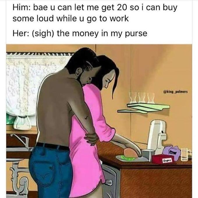 Desk - Him: bae u can let me get 20 so i can buy some loud while u go to work Her: (sigh) the money in my purse eking polmers