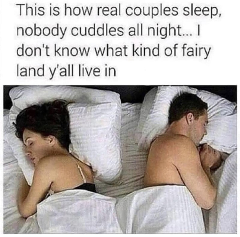Muscle - This is how real couples sleep, nobody cuddles all night.. I don't know what kind of fairy land y'all live in