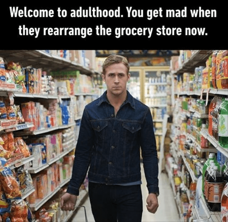 Photograph - Welcome to adulthood. You get mad when they rearrange the grocery store now.